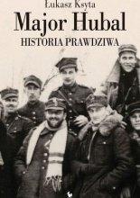 Łukasz Ksyta Major Hubal. Historia prawdziwa