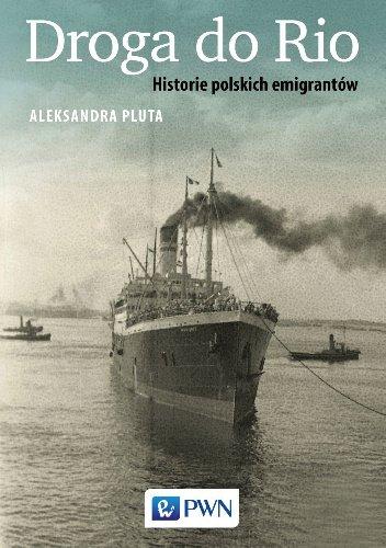 Aleksandra Pluta Droga do Rio. Historie polskich emigrantów
