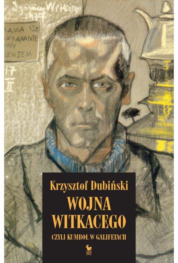 Krzysztof Dubiński Wojna Witkacego czyli kumbol w galifetach