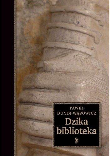 Paweł Dunin - Wąsowicz Dzika biblioteka