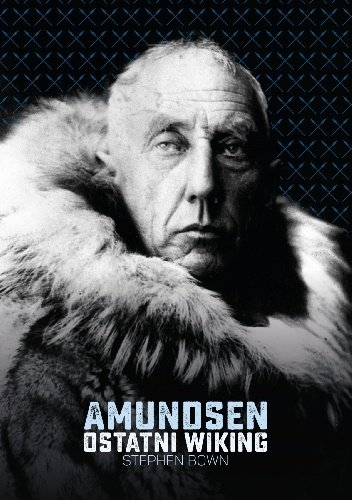 Stephen R. Bown Amundsen. Ostatni Wiking