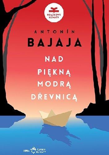 Antonin Bajaja Nad piękną modrą Drevnicą
