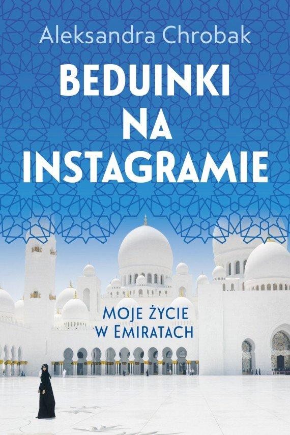 """""""Beduinki na Instagramie"""" Aleksandra Chrobak, wydawnictwo Znak Literanova"""