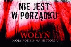 """Książka """"Wołyń - nic nie jest w porządku"""" Krzesimira Dębskiego trafi do księgarń 12 października."""