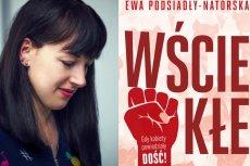 """""""Wściekłe"""" Ewy Podsiadły-Natorskiej to książka, której Polki potrzebowały"""