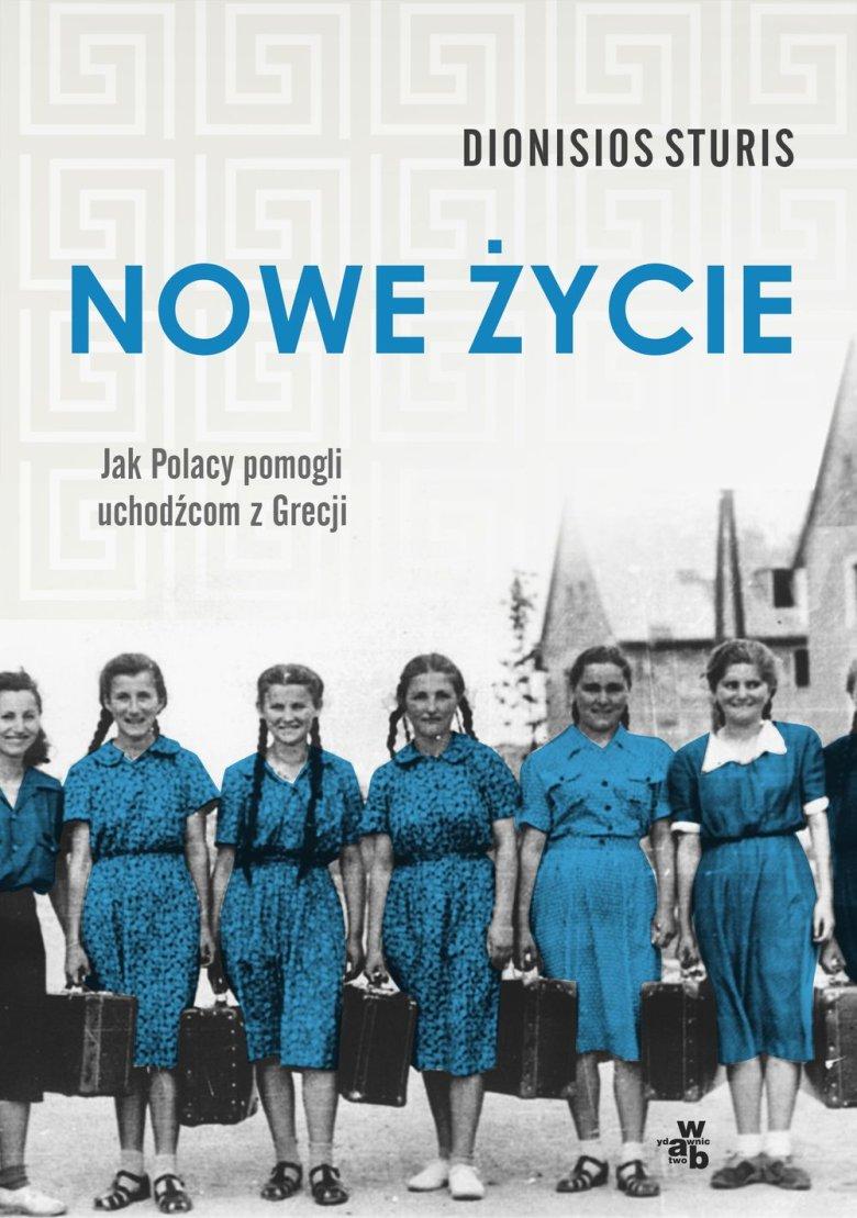 """""""Nowe życie. Jak Polacy pomogli uchodźcom z Grecji""""  Sturis Dionisios, wydawnictwo Znak"""