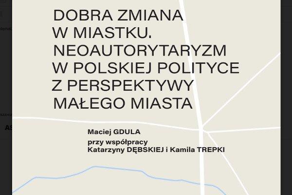 """Raport o """"Dobrej zmianie w Miastku"""" przygotowano na podstawie rozmów z 30 mieszkańcami kilkunastotysięcznego miasta na Mazowszu."""